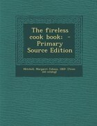 The fireless cook book;  - Primary Source Edition