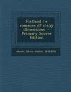 Flatland: a romance of many dimensions  - Primary Source Edition