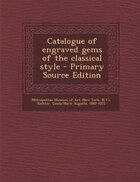 Catalogue of engraved gems of the classical style - Primary Source Edition