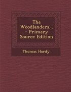 The Woodlanders... - Primary Source Edition