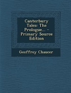 Canterbury Tales: The Prologue... - Primary Source Edition