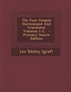 The Four Gospels Harmonized And Translated, Volumes 1-2... - Primary Source Edition