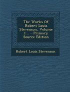The Works Of Robert Louis Stevenson, Volume 1... - Primary Source Edition