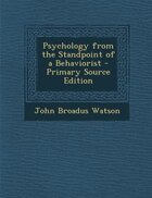 Psychology from the Standpoint of a Behaviorist - Primary Source Edition