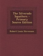 The Silverado Squatters - Primary Source Edition