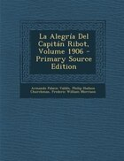 La Alegría Del Capitán Ribot, Volume 1906 - Primary Source Edition