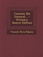 Cuentos Del General... - Primary Source Edition