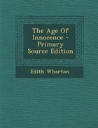 The Age Of Innocence - Primary Source Edition