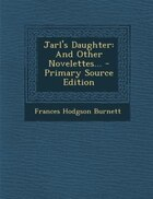 Jarl's Daughter: And Other Novelettes... - Primary Source Edition