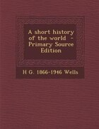 A short history of the world  - Primary Source Edition