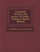 Complete Works: The Arrow of Gold - Primary Source Edition