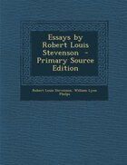 Essays by Robert Louis Stevenson  - Primary Source Edition