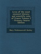 Lives of the most eminent literary and scientific men of France Volume 2 - Primary Source Edition