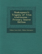 Shakespeare's Tragedy of Titus Andronicus - Primary Source Edition