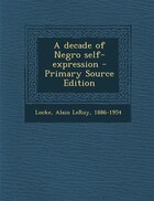 A decade of Negro self-expression - Primary Source Edition