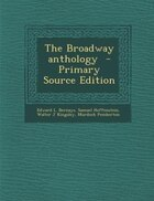 The Broadway anthology  - Primary Source Edition
