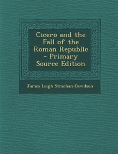 Cicero and the Fall of the Roman Republic - Primary Source Edition