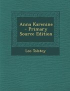 Anna Karenine  - Primary Source Edition