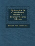 Philosophie De L'inconscient, Volume 1 - Primary Source Edition