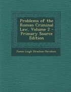 Problems of the Roman Criminal Law, Volume 2 - Primary Source Edition