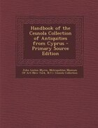 Handbook of the Cesnola Collection of Antiquities from Cyprus - Primary Source Edition