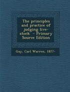 The principles and practice of judging live-stock  - Primary Source Edition