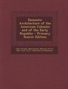 Domestic Architecture of the American Colonies and of the Early Republic - Primary Source Edition