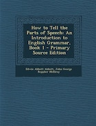 How to Tell the Parts of Speech: An Introduction to English Grammar, Book 1 - Primary Source Edition