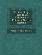 El Libro Rojo, 1520-1867, Volume 1 - Primary Source Edition