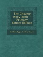 The Chaucer story book  - Primary Source Edition