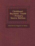 Childhood, Boyhood, Youth - Primary Source Edition