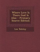Where Love Is There God Is Also - Primary Source Edition