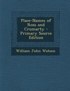 Place-Names of Ross and Cromarty - Primary Source Edition