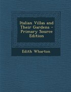 Italian Villas and Their Gardens - Primary Source Edition