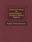 Emerson's essay on compensation;  - Primary Source Edition