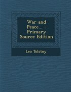 War and Peace... - Primary Source Edition