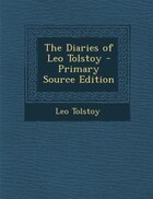 The Diaries of Leo Tolstoy - Primary Source Edition