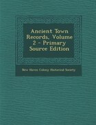 Ancient Town Records, Volume 2 - Primary Source Edition