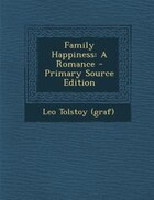 Family Happiness: A Romance - Primary Source Edition