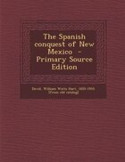 The Spanish conquest of New Mexico  - Primary Source Edition
