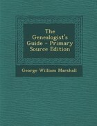 The Genealogist's Guide - Primary Source Edition