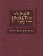 Catalogue Of The Crosby Brown Collection Of Musical Instruments, Volume 2... - Primary Source Edition