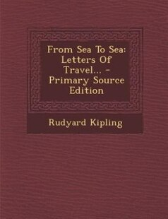 From Sea To Sea: Letters Of Travel... - Primary Source Edition
