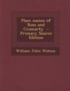 Place names of Ross and Cromarty  - Primary Source Edition