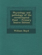 Physiology and pathology of the cerebrospinal fluid  - Primary Source Edition