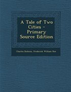 A Tale of Two Cities - Primary Source Edition