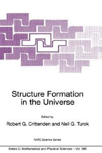 Structure Formation In The Universe: Proceedings of the NATO Advanced Study Institute on Structure Formation in the Universe Cambridge,