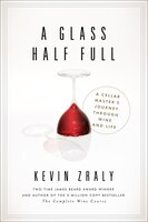 A Glass Half Full: A Cellar Master's Journey Through Wine and Life