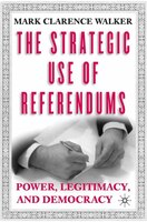 The Strategic Use of Referendums: Power, Legitimacy, And Democracy