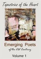 Tapestries Of The Heart: Emerging Poets Of The 21st Century Volume 1